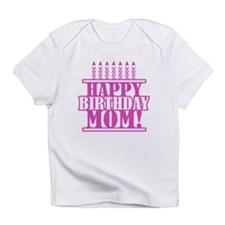 Happy Birthday Mom Infant T-Shirt