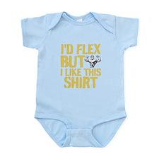I'd Flex But I Like This Shirt Infant Bodysuit