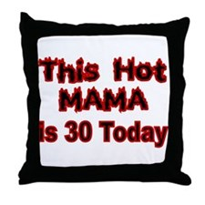 THIS HOT MAMA IS 30 TODAY Throw Pillow