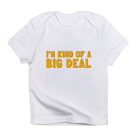 Im Kind of a Big Deal Infant T-Shirt