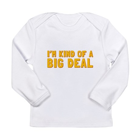 Im Kind of a Big Deal Long Sleeve T-Shirt