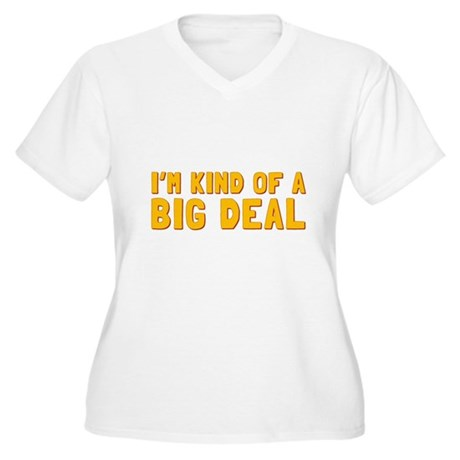 Im Kind of a Big Deal Plus Size T-Shirt