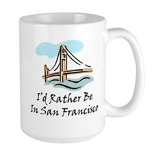 I'd Rather Be In San Francisc Mugs