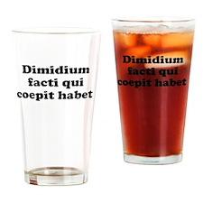 Dimidium facti qui coepit habet Drinking Glass