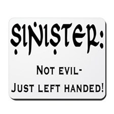 Sinister: Not evil-Just left handed Mousepad