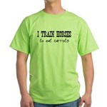 I Train Horses, To Eat Carrots Green T-Shirt