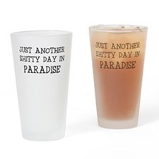 JUST ANOTHER SHITTY DAY IN PARADISE Drinking Glass