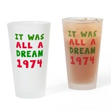 It Was All A Dream 1974 Drinking Glass