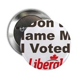 "Dont Blame Me I Voted Liberal 2.25"" Button (100 pa"