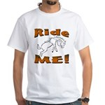 Ride Me White T-Shirt