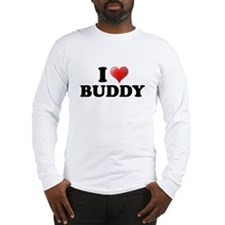 I LOVE BUDDY SHIRT TEE SHIRT  Long Sleeve T-Shirt