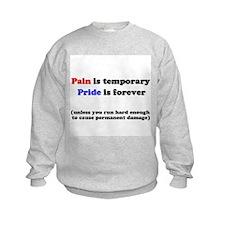 Pain is Temporary, Unless Sweatshirt