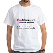 Pain is Temporary, Unless Shirt
