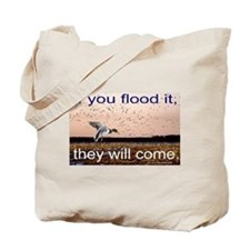 If you flood it Tote Bag
