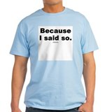 Because I said so -  Ash Grey T-Shirt