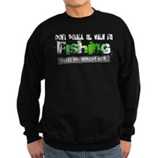 Don't Bother Me When I'm Fishing Sweatshirt