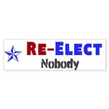 Re-Elect Nobody - Bumper Sticker