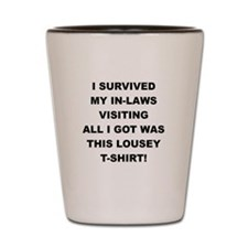 I SURVIVED MY IN-LAWS VISITING Shot Glass