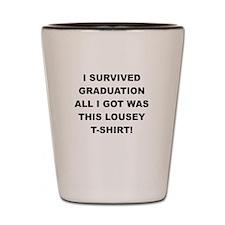 I SURVIVED GRADUATION Shot Glass