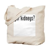 Got Kidneys? Tote Bag