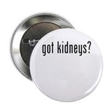 Got Kidneys? Button