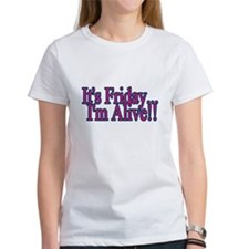 Its friday Im Alive T-Shirt