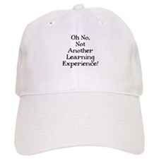 NOT ANOTHER LEARNING EXPERIENCE Baseball Cap