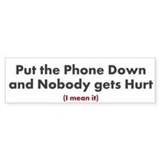 Put the Phone Down - Bumper Sticker