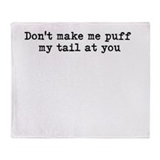 Dont Make Me Puff My Tail At You Throw Blanket
