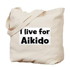 I Live for Aikido Tote Bag