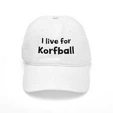 I Live for Korfball Baseball Cap