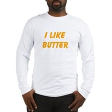 I Like Butter Long Sleeve T-Shirt