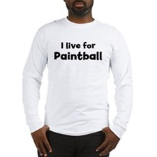 I live for Paintball Long Sleeve T-Shirt