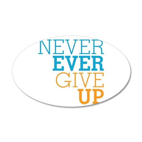 Never Ever Give Up 20x12 Oval Wall Decal