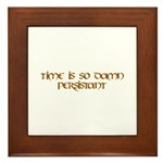 Time is so damn persistant Framed Tile