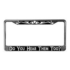 Do You Hear Them Too? License Plate Frame