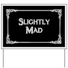 Slightly Mad Yard Sign
