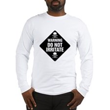 DO NOT IRRITATE Warning Sign Long Sleeve T-Shirt