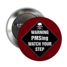 "PMSing Warning Sign 2.25"" Button (100 pack)"