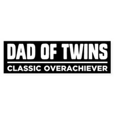 DAD OF TWINS Classic Overachiever Bumper Bumper Sticker
