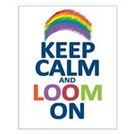 Keep Calm and Loom On Small Poster