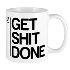 Get Shit Done Coffee Mugs
