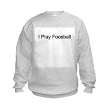 I Play Foosball T-Shirts and  Sweatshirt