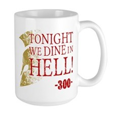 300 Tonight We Dine In Hell Mugs