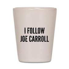 I Follow Joe Carroll Shot Glass