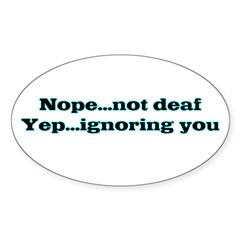 NOT DEAF I'M IGNORING YOU Oval Sticker