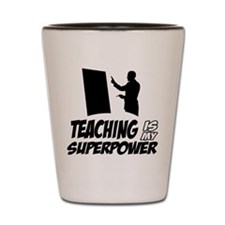 teaching is my superpower Shot Glass