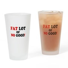 FAT LOT OF NO GOOD! Drinking Glass