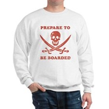 Prepare To Be Boarded Sweatshirt