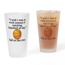 Said No One Ever: Watching Basketball All Day Drin